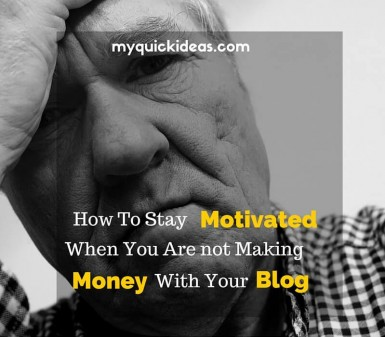 How to stay Motivated when you're not making money through Blogging 2