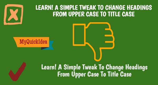 How to Change Headings From Upper Case to Title Case