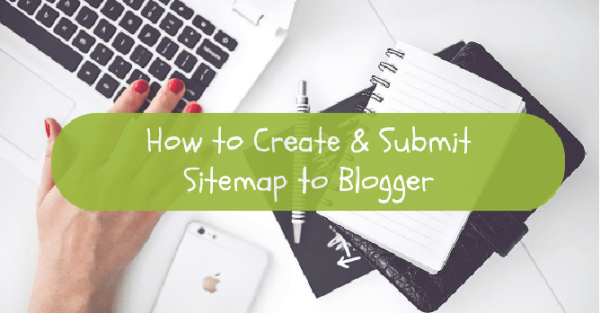 how to create sitemap for blogger and submit in google search engine