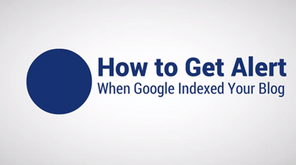 How to Get Alert When Indexed Your Blog Post