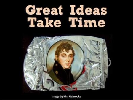great-ideas-take-time