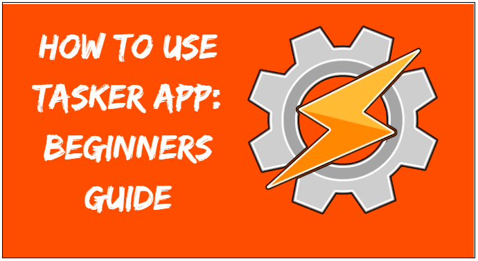 How to Use Tasker App Beginners Guide