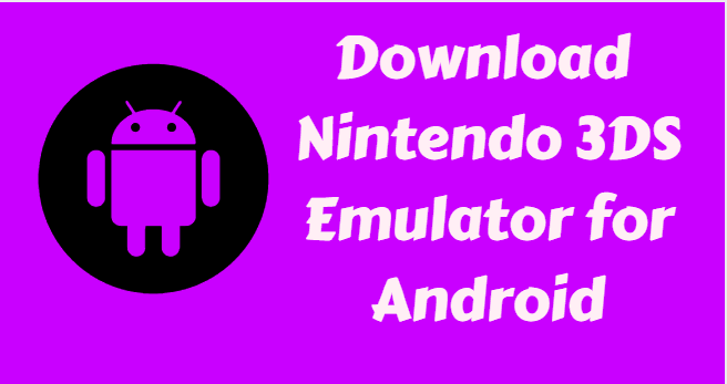 download Nintendo 3DS Emulator for Android