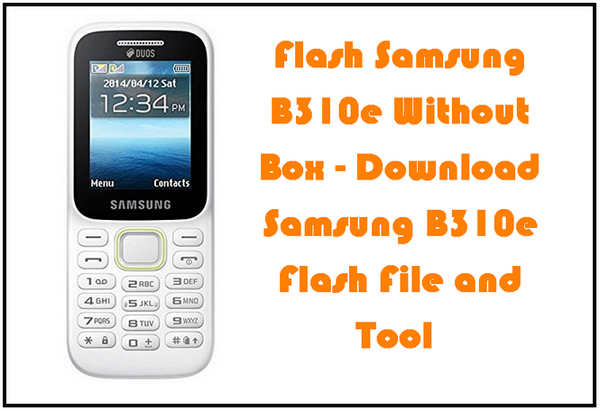 Flash Samsung B310e Without Box - Download Samsung B310e Flash File