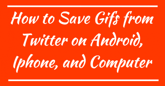 Save Gifs from Twitter on Android, Iphone, and Computer