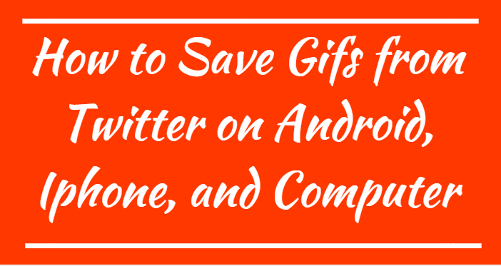 How to Save Gifs from Twitter on Android, Iphone, and Computer