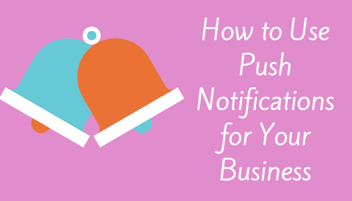 How to Use Push Notifications for Your Business