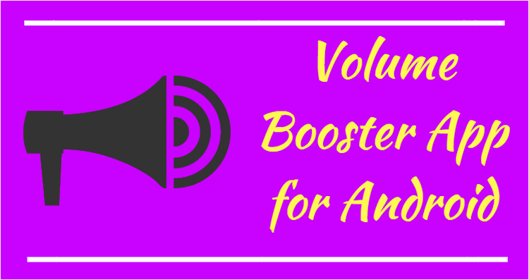 Volume Booster App for Android that Works 2018
