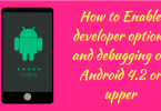 How to Enable developer options and debugging on Android 4.2 or upper