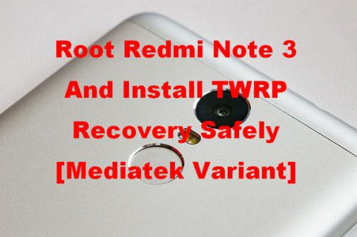 Root Redmi Note 3 And Install TWRP Recovery Safely [Mediatek Variant]