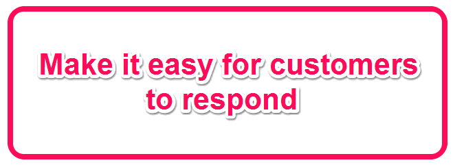 Make it easy for customers to respond