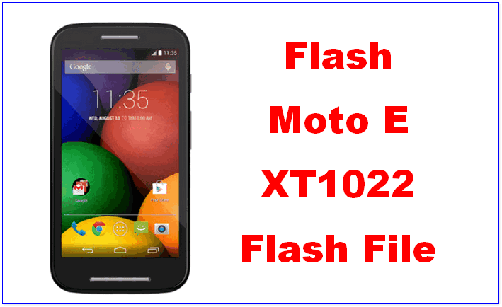 Moto E XT1022 Flash File and Tool Flash Moto E Firmware