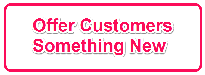 Offer Customers Something New
