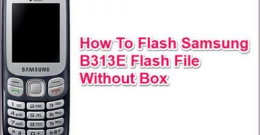 How To Flash Samsung B313E Flash File Without Box