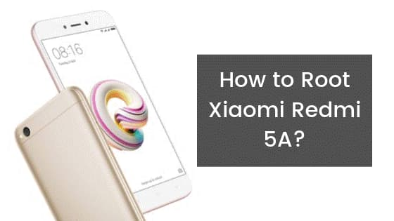 How to Root Xiaomi Redmi 5A