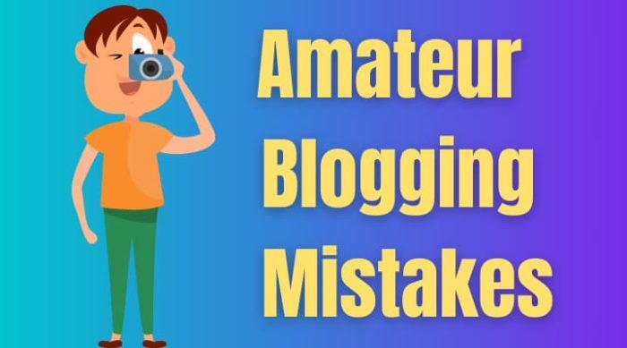 amateur bloggers mistakes